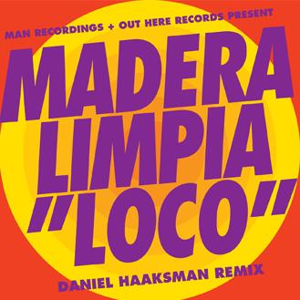 Madera Limpia – Loco Daniel Haaksman Remix
